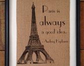 Paris is Always a Good Idea Audrey Hepburn Quote | Burlap Print | Travel Art | Eiffel Tower Art | Frame not included