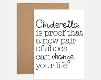 Funny Birthday Card - Cinderella is proof that a pair of shoes can change your life