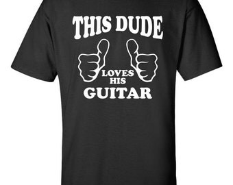This Dude loves his guitar T shirt metal rock shred practice love tee