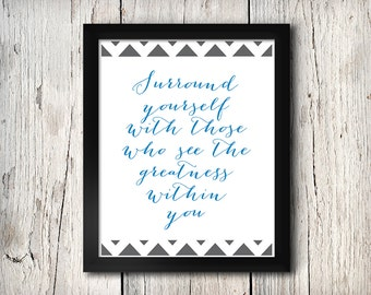 Inspirational Quote Wall Decor, Surround yourself with those who see the greatness within you, Print - Digital File