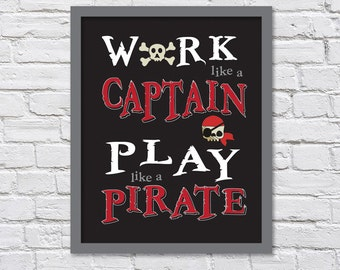 Black with Red - Work Like a Captain Play Like a Pirate for Dad/Fathers Day/Nursery/Play Room/Boy or Girls Room - 8x10, 11x14, 12x16