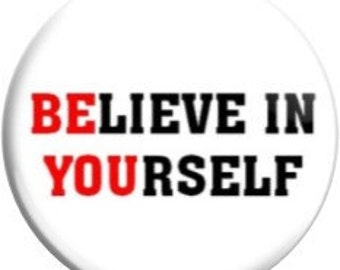 """Be YOU. Item  FD1918  - 1.25"""" or 2.25"""" inch Metal Pin back Button / Magnet or Mirror"""