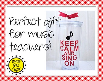 Keep Calm and Sing On Personalized Acrylic Cup Lg by Sweet Bee Cups-Gift for Music Teachers, Singers, Musicians-  Acrylic Tumbler BPA Free