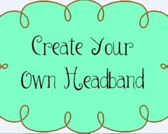 Custom Create Your Own Headband, Customized Headband, Custom Baby Headband, Custom Flower Girl Headband
