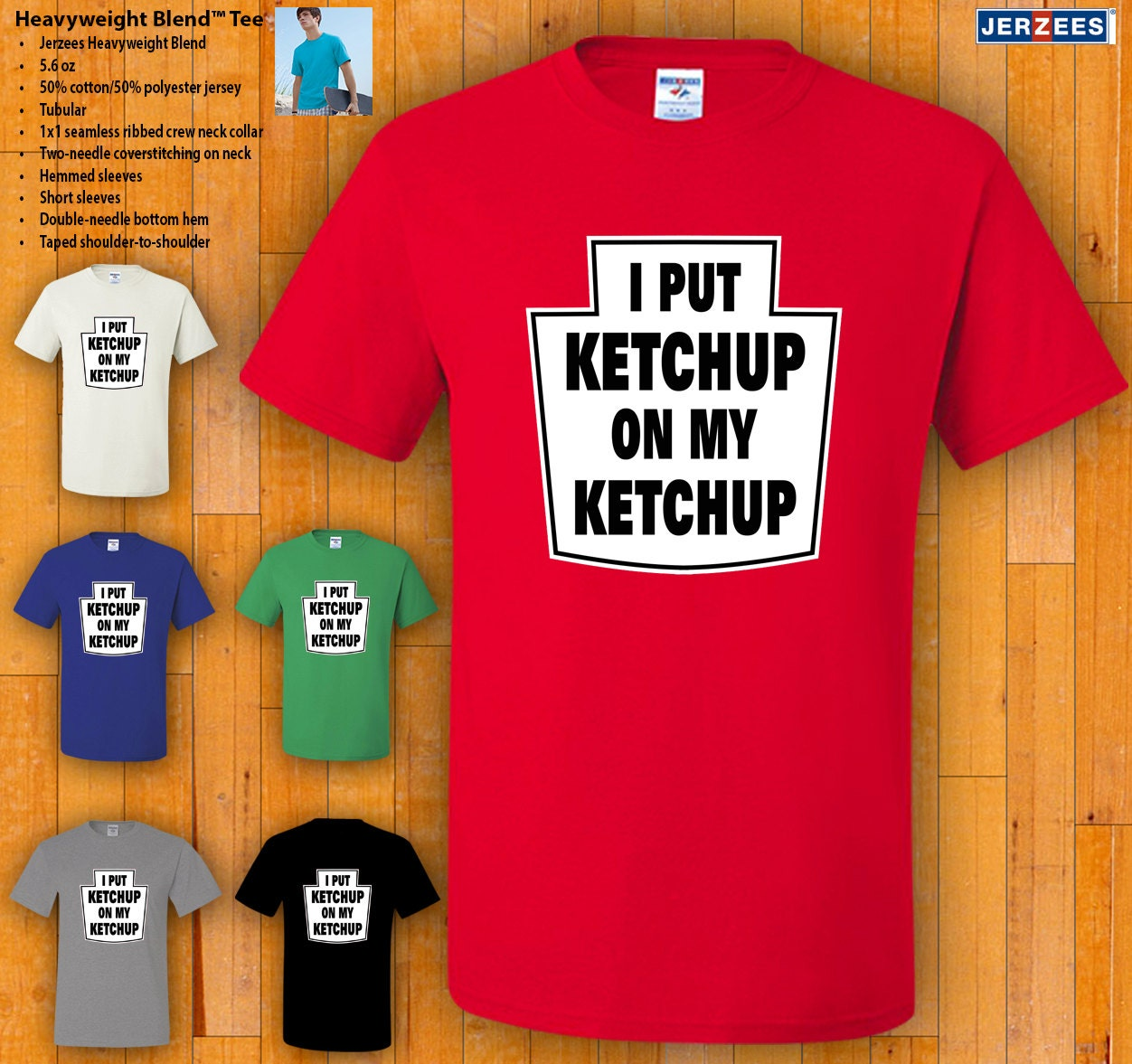 T-Shirt - I Put Ketchup On My Ketchup