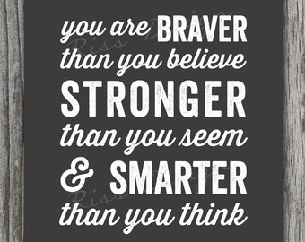 You are braver than you believe, stronger than you seem - PRINTABLE Wall Art / Inspirational, Motivational Wall Art / 2 for Price of 1 Print