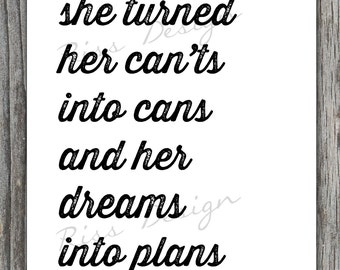 She turned her can'ts into cans and her dreams into plans Printable - 2 for the price of 1! Wall decor / inspirational quote / wall art
