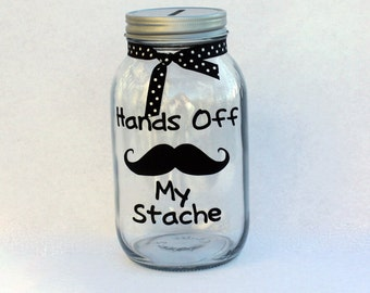 Hands off My Stache Vinyl Decal,  4x4 inch Jar Label, Mustache Bank Decal, Mason Jar Bank Label, Coin Jar Label, Money Jar Decal,