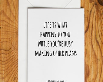 John Lennon quote greetings card – Life is what happens to you while you're busy making other plans – A6 card with envelope