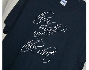 Thou Shall NOT TAKE SH*T T shirt Ladies Shirt