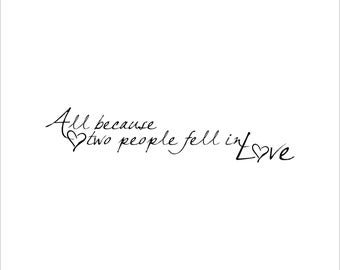 All because two people fell in love decal