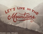 Let's Live in the Mountains - 5x7 Print