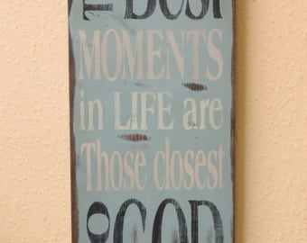 FREE SHIPPING The Best Moments in Life are those Closest to God Country/ Primitive/Rustic/ Shabby Chic  woodenSign