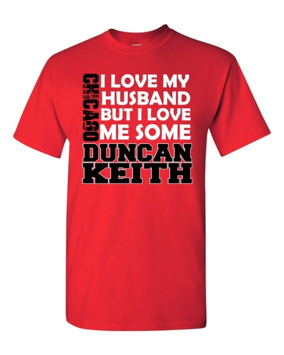 I Love My Husband But I Love Me Some Duncan Keith T By