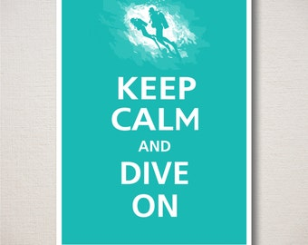 Keep Calm and DIVE ON Typography Scuba Diving Print 5x7 (Featured color: Cove Blue--choose your own colors)