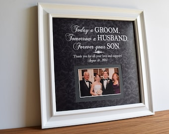 Today a groom, tomorrow a husband, forever your - parents of the groom