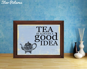 Tea sign poster. Wall art decor. Printable art. Tea is always a good idea. Kitchen sign with teapot and drinking tea wording..
