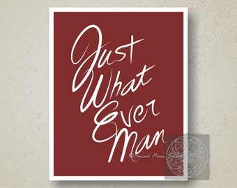Typographic Print 8in by 10in - Just What Ever Man - Digital Download