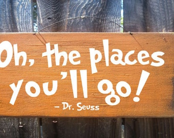 Oh The Places You'll Go Sign, Dr Seuss, Dr. Seuss Nursery Decor, Kids Room, Inspirational Sign, Dr. Seuss Sign