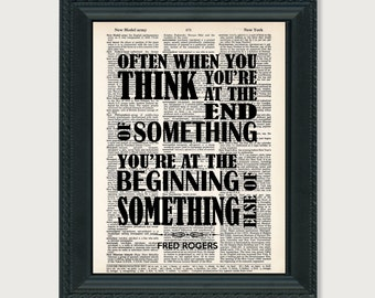 Often When You Think You're At The End You're At The Beginning Of Something Else  / Mr. Rogers - Inspirational Quote Dictionary Page Print
