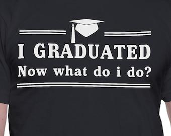 I Graduated Now What Do I Do T-Shirt