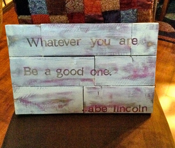 Lincoln Quote Whatever You Are Be A Good One: Items Similar To Pallet Wood Sign With The Quote From
