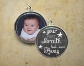 Personalized Pendant - Your First Breath Took Ours Away - Double Sided Custom Photo Pendant with Saying -1 Inch Round - NEW