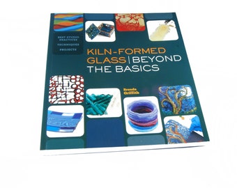Kiln Formed Glass / Beyond The Basics Book,  by Brenda Griffith
