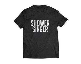 Shower Singer funny t shirt nonsense tee Shower singer funny gift unisex present funny present tee shirt funny t shirt shower singer t shirt