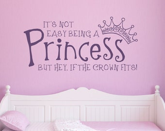 Princess Wall Decal - It's not easy being a Princess, but hey if the Crown fits - Girl Bedroom Decal - Large