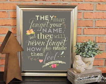 DIGITAL FILE - Printable - Perfect Gift - They May Forget Your Name... Never Forget How You Made Them Feel - Maya Angelou - Digital Download