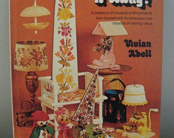 Vintage Don't Throw It Away Book of Unusual Craft Projects