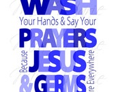 Wash Your Hands Digital Print - Wash Your Hands and Say Your Prayers Kids Room, Bathroom, Jesus and Germs, Christian Scripture Customizable