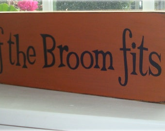 If the broom fits Halloween wood sign. Hand painted wood sign board