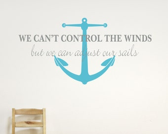 Anchor Vinyl Wall Art - We Can't control the winds Vinyl Wall Decal - Sailing Vinyl Wall Decal - Anchor Decal