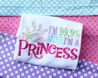 I'm 99.9% Sure I'm A Princess Embroidered Shirt - Princess Shirt - I'm A Princess Shirt - Princess
