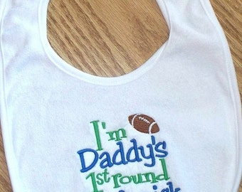 Football Baby Boy Bib  - I'm Daddy's 1st round draft pick Embroidered Saying