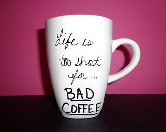 Life is too short - For bad coffee..  cute coffee mug, coffee mug gift, coffee funny, coffee cup