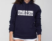BaZnGa Periodic Table Bazinga American Apparel Pullover Hoodie - Unisex Size XS S M L XL 2XL