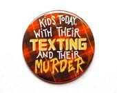 """Supernatural Button // Supernatural Quote """"Kids Today With Their Texting..."""" // 2"""" Pinback Button or Magnet"""