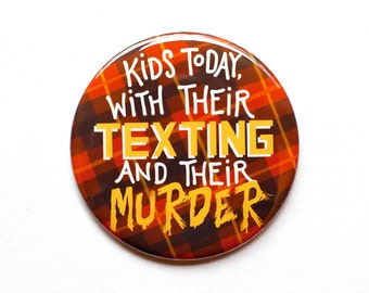 "Supernatural Button // Supernatural Quote ""Kids Today With Their Texting..."" // 2"" Pinback Button or Magnet"