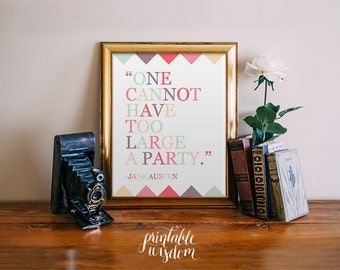 Jane Austen Quote Printable wall art, Inspirational quotes art print poster, wall decor, digital - one cannot have too large a party