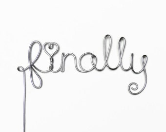 Finally Wire Wedding Cake Topper- Silver, Gold, Brown, Black, Red, Copper