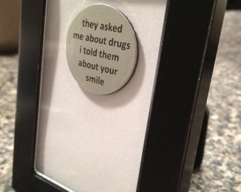 Quote | Magnet | Frame - They Asked me about Drugs I Told Them About Your Smile
