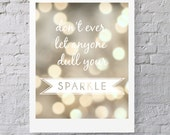 Don't Ever Let Anyone Dull Your Sparkle - 16x20