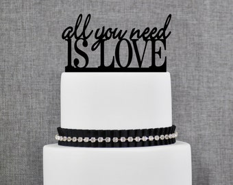 All You Need Is Love Wedding Cake Topper in Choice of 21 Colors- (S068)