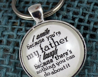 Key Ring I smile because you're my father, I laugh because there's nothing you can do about it Father's Day Vintage style Key Ring
