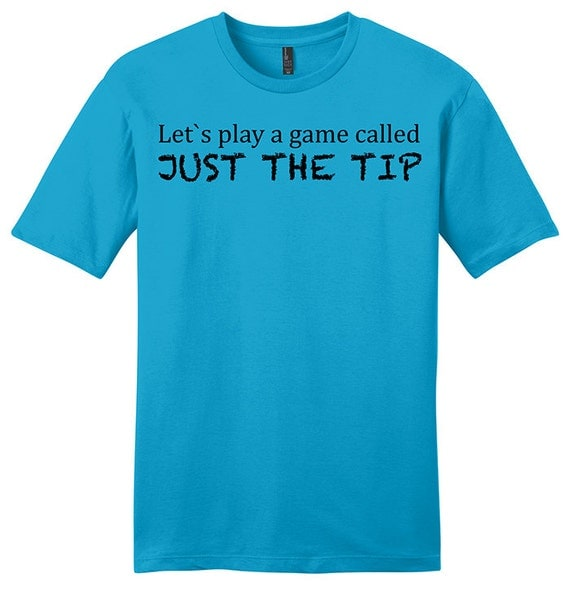 Lets play a game called just the tip Shirt Mens by ManBearWear