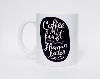 Coffee First, Human Later Mug