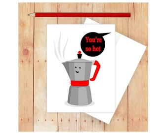 You're So Hot, Funny Birthday Card, Coffee Lover, Coffee Art, I Like You Card, Couple Anniversary Card, Card for Him, Card for Her